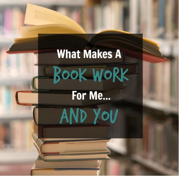 What Makes A Book Work For Me...And You
