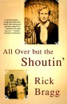 All Over but the Shoutin', Rick Bragg, memoir, alcoholism, alcoholic fathers, Southern memoir, Southern, Alabama, poverty