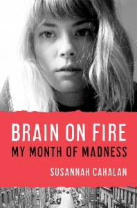 Brain on Fire, Susannah Cahalan, psychosis, memoir