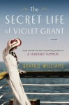 Secret Life of Violet Grant, Beatriz Williams