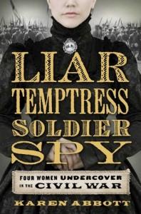 Liar Temptress Soldier Spy, Four Women Undercover in the Civil War, nonfiction, Karen Abbott