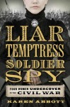 Liar Temptress Soldier Spy, Four Women Undercover in the Civil War, nonfiction, Karen Abbott