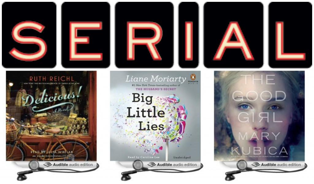 Serial Podcast, audiobooks, Big Little Lies, Delicious, The Good Girl