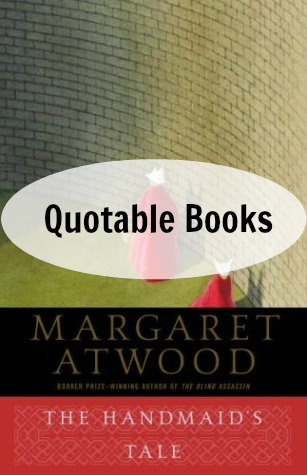 Twelve of my favorite quotes from The Handmaid's Tale by Margaret Atwood.