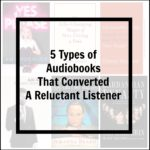 5 Types of Audiobooks That Converted A Reluctant Listener