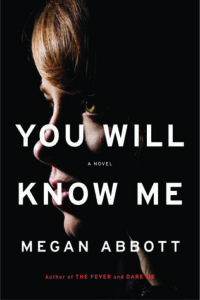 You Will Know Me, Megan Abbott