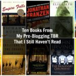 Ten Books From My Pre-Blogging TBR That I Haven't Read Yet