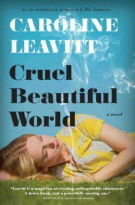 Cruel Beautiful World, Caroline Leavitt