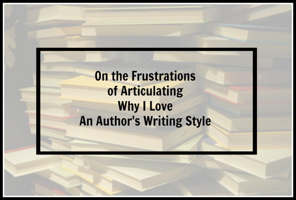 Articulating Why I Love an author's writing style