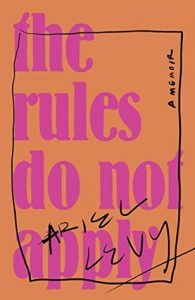 Rules Do Not Apply by Ariel Levy