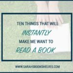 Ten Things That Will Instantly Make Me Want to Read a Book