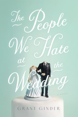 People We Hate at the Wedding by Grant Grinder