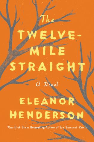 Twelve Mile Straight by Eleanor Henderson