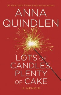 Lots of Candles Plenty of Cake by Anna Quindlen