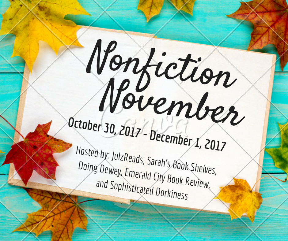 Nonfiction November 2017 is coming soon! Join us for a month of celebrating nonfiction...reading, talking about the books, and trading recommendations!