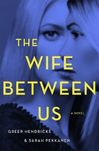 Wife Between Us by Greer Hendricks