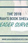 Sarah's Book Shelves 2018 Reader Survey 2018