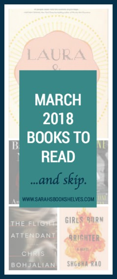 March 2018 Books to Read (and Skip): Bachelor Nation, Laura and Emma, Tangerine, The Fight Attendant, and Girls Burn Brighter. #reading #bookreviews #book #bookish #bookworms #booklovers #booklist