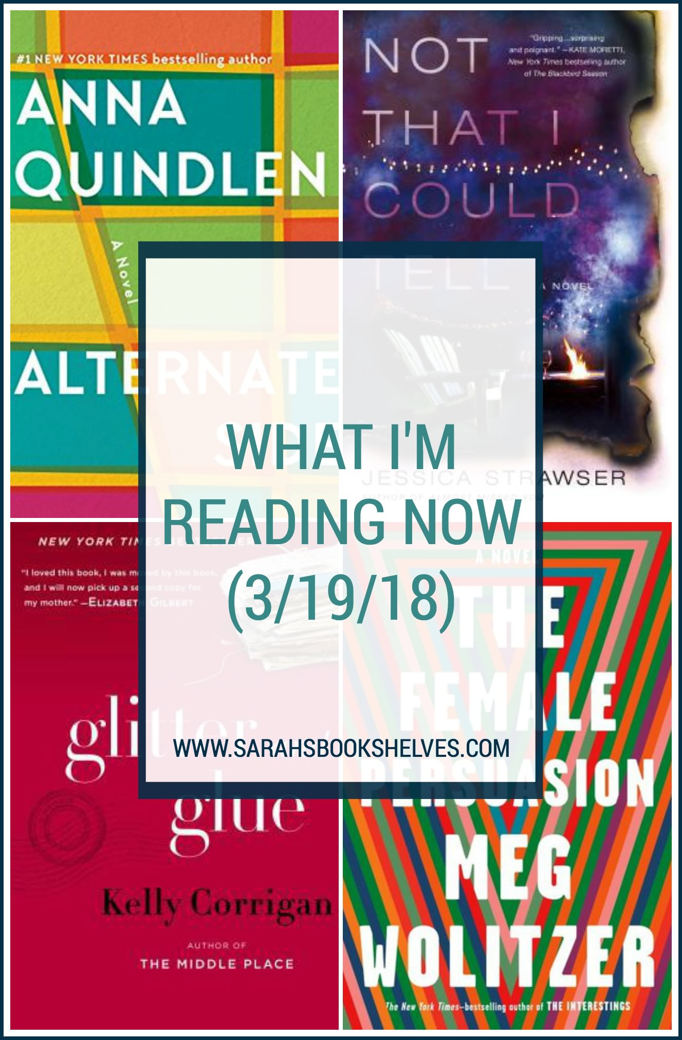 What I'm Reading Now (3/19/18): I just finished Alternate Side by Anna Quindlen, Not That I Could Tell by Jessica Strawser, Glitter and Glue by Kelly Corrigan, and am now reading The Female Persuasion by Meg Wolitzer. #reading #book #bookish #bookworms #booklovers