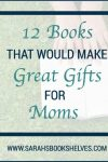 Books That Would Make Great Gifts for Moms