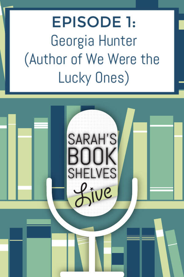 Sarah's Book Shelves Live Podcast Episode 1: Bestselling author of We Were the Lucky Ones, Georgia Hunter, shares her favorite historical fiction books for your reading list! #reading #books #bookish #bookworm #booklover #bookstagram #podcasts #podcasting
