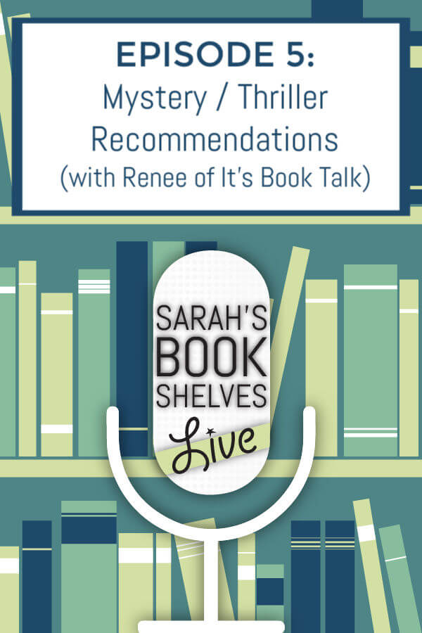 Sarah's Book Shelves Live Podcast Episode 5: Renee from the book blog It's Book Talk shares her mystery / thriller recommendations. Listen in for some unputdownable page turners to add to your reading list! #books #pageturner