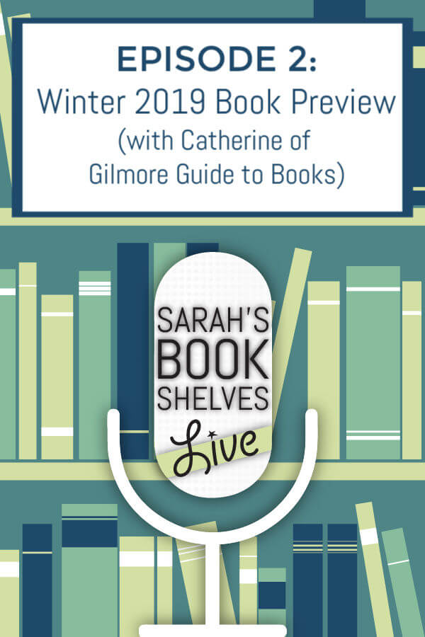 Sarah's Book Shelves Live Podcast Episode 2: Winter 2019 Book Preview with Catherine of The Gilmore Guide to Books #reading #books #bookish #bookworm #booklover #bookstagram #podcasts #podcasting