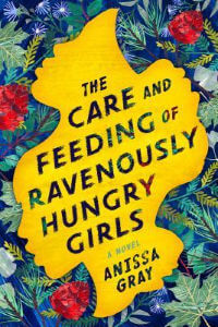 Care and Feeding of Ravenously Hungry Girls by Anissa Gray