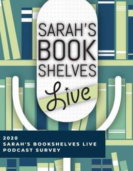 2020 Sarah's Bookshelves Live Podcast Survey